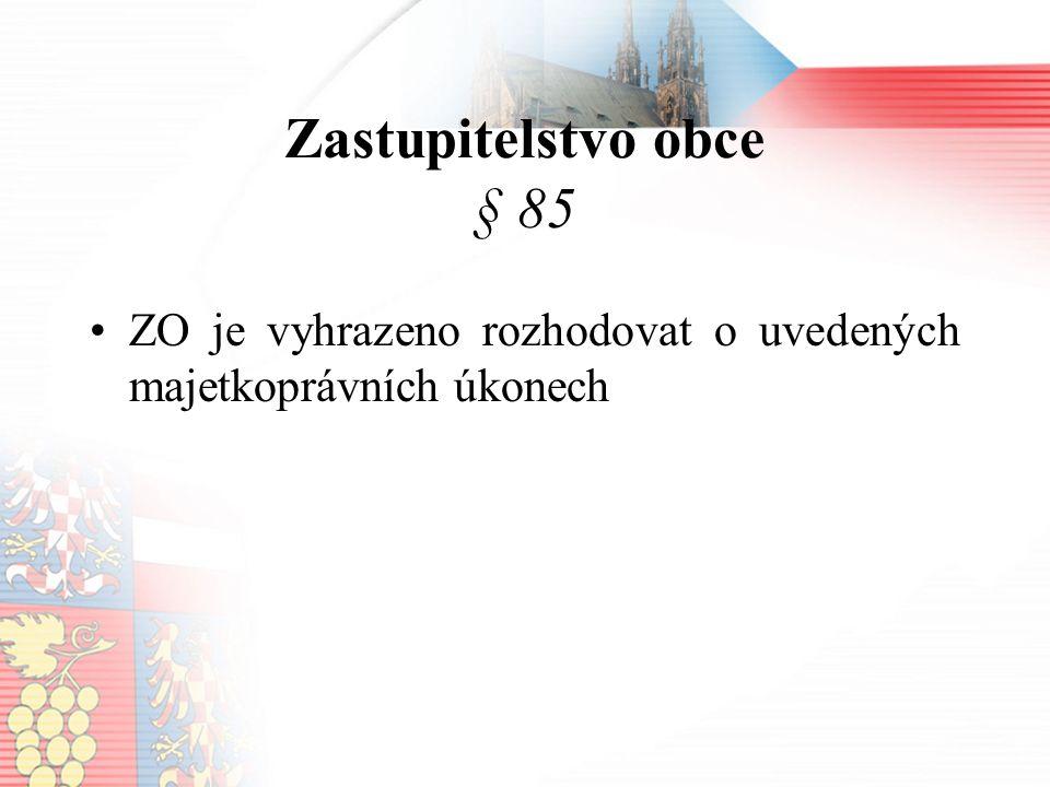 Zastupitelstvo obce § 85 ZO je vyhrazeno rozhodovat o uvedených majetkoprávních úkonech