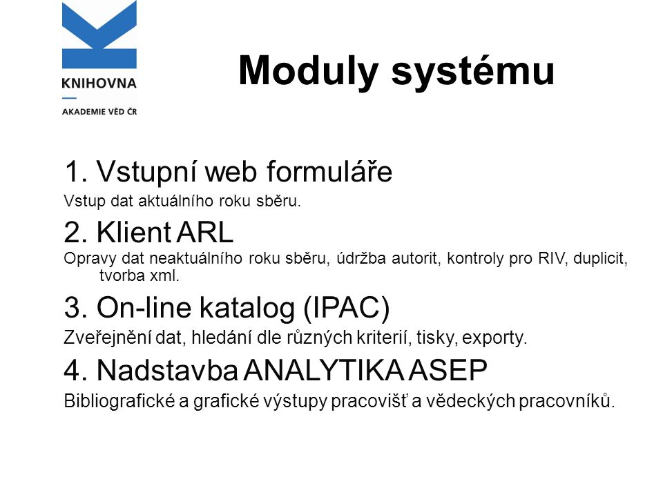 Moduly systému 1. Vstupní web formuláře Vstup dat aktuálního roku sběru.