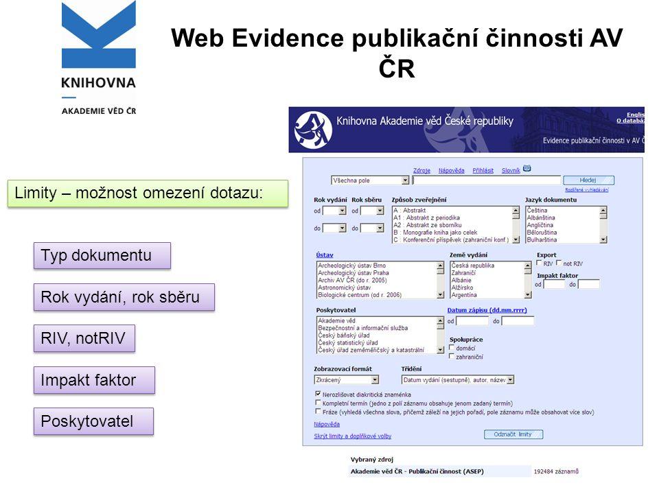 Web Evidence publikační činnosti AV ČR Limity – možnost omezení dotazu: Typ dokumentu Rok vydání, rok sběru RIV, notRIV Impakt faktor Poskytovatel