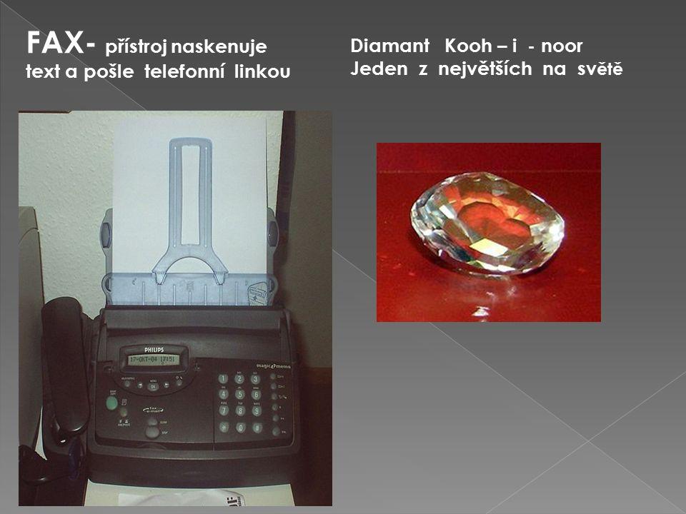 FAX- přístroj naskenuje text a pošle telefonní linkou Diamant Kooh – i - noor Jeden z největších na sv ětě