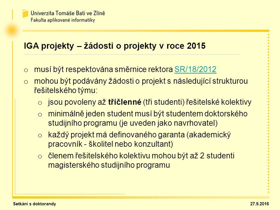 Setkání s doktorandy 27.9.2016 IGA projekty – žádosti o projekty v roce 2015 o musí být respektována směrnice rektora SR/18/2012SR/18/2012 o mohou být