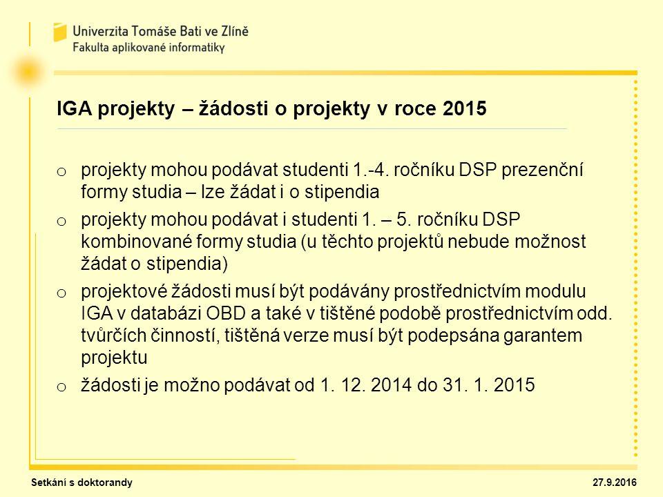 Setkání s doktorandy 27.9.2016 IGA projekty – žádosti o projekty v roce 2015 o projekty mohou podávat studenti 1.-4. ročníku DSP prezenční formy studi