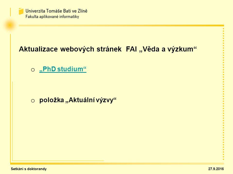 Setkání s doktorandy 27.9.2016 Hodnocení doktorandů za akademický rok 2013/14 o Špatné zařazování publikačních výstupů do kategorií o Hodnocené časopisy (databáze Scopus, WoS) o Hodnocené konference (databáze Scopus, Wos) o alespoň jednou z posledních tří ročníků (2011-2013) o Špatné vykazování aktivit typu smluvní výzkum popřípadě inovační voucher o 25 kreditů za aktivitu, která trvala celý akademický rok o V opačném případě jen adekvátní podíl (př.