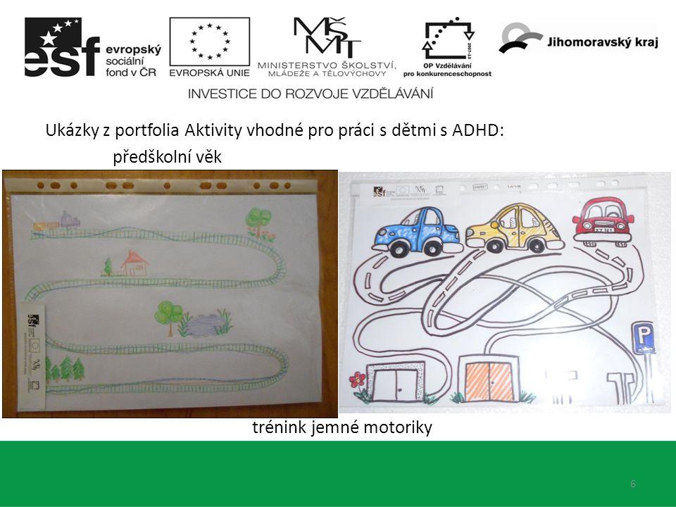 6 Ukázky z portfolia Aktivity vhodné pro práci s dětmi s ADHD: předškolní věk trénink jemné motoriky