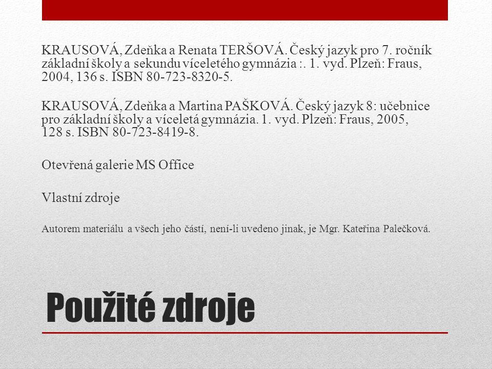 Použité zdroje KRAUSOVÁ, Zdeňka a Renata TERŠOVÁ. Český jazyk pro 7.