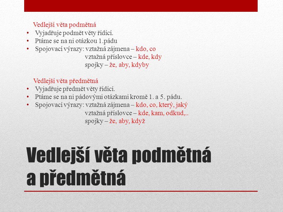 Vedlejší věta podmětná a předmětná Vedlejší věta podmětná Vyjadřuje podmět věty řídící.