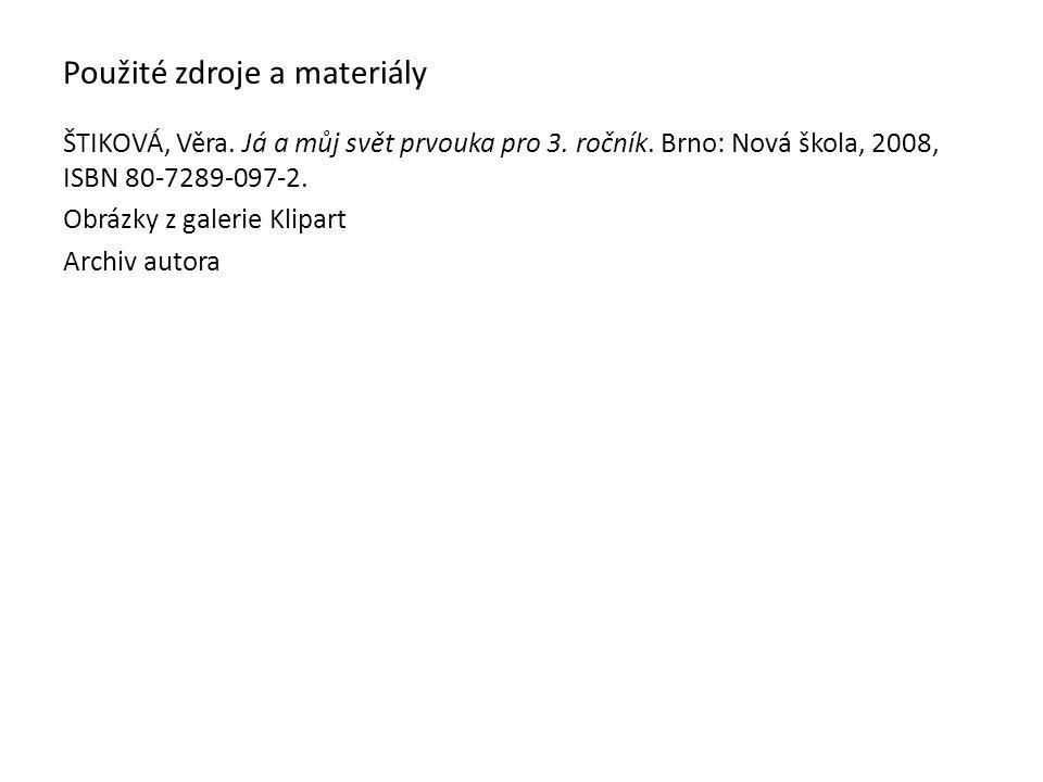 Použité zdroje a materiály ŠTIKOVÁ, Věra. Já a můj svět prvouka pro 3. ročník. Brno: Nová škola, 2008, ISBN 80-7289-097-2. Obrázky z galerie Klipart A