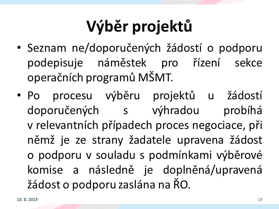 Výběr projektů Seznam ne/doporučených žádostí o podporu podepisuje náměstek pro řízení sekce operačních programů MŠMT.