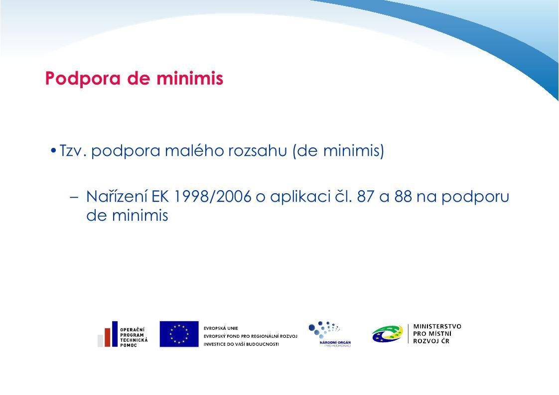 Podpora de minimis Tzv. podpora malého rozsahu (de minimis) –Nařízení EK 1998/2006 o aplikaci čl.
