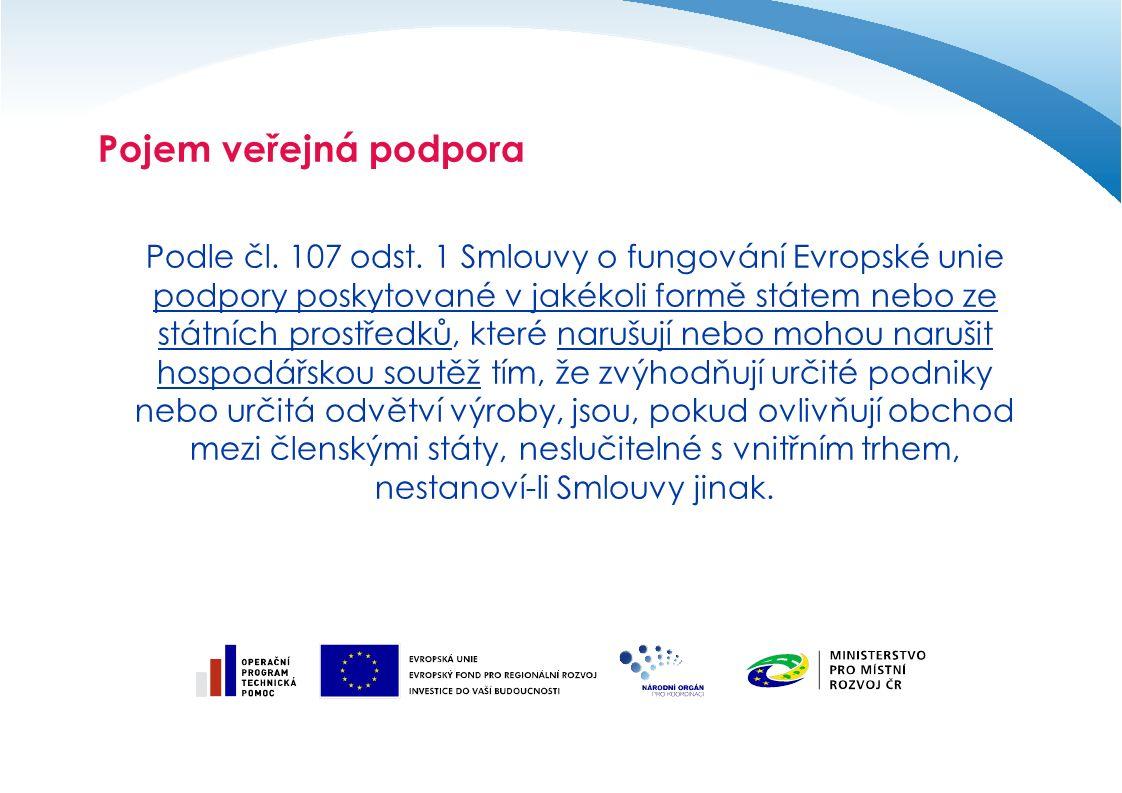 Pojem veřejná podpora Podle čl. 107 odst.