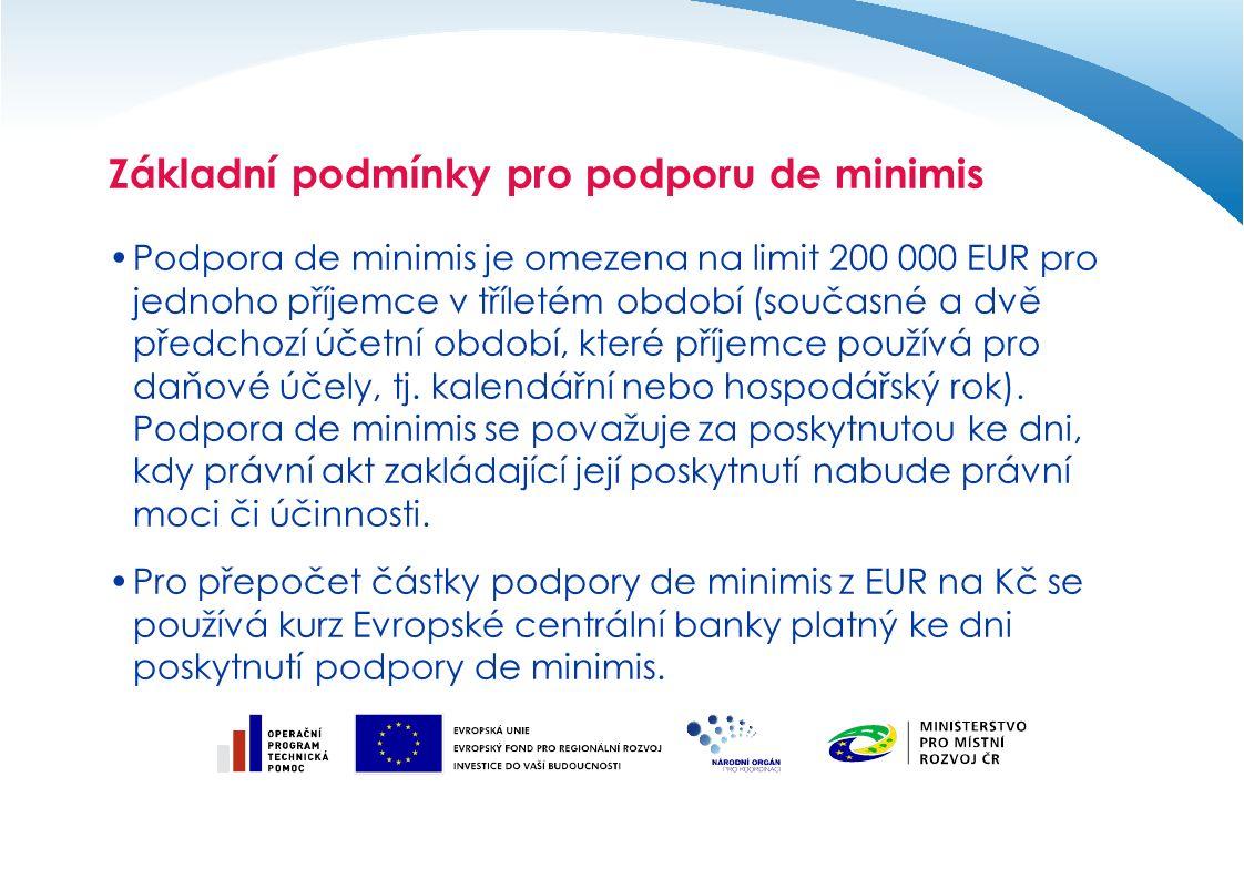 Základní podmínky pro podporu de minimis Podpora de minimis je omezena na limit 200 000 EUR pro jednoho příjemce v tříletém období (současné a dvě předchozí účetní období, které příjemce používá pro daňové účely, tj.