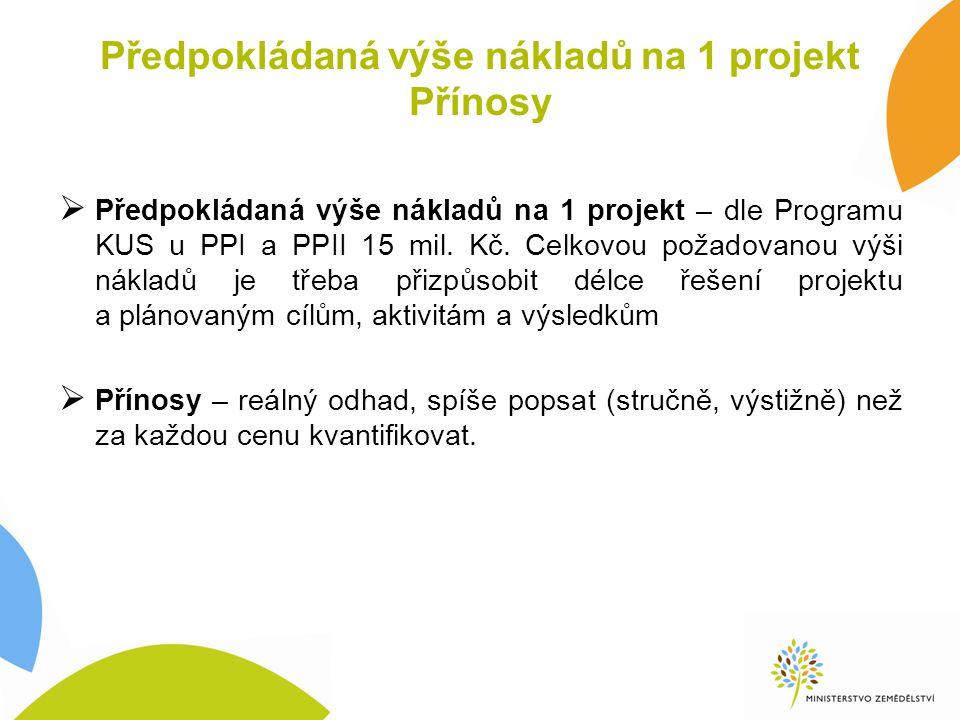 Předpokládaná výše nákladů na 1 projekt Přínosy  Předpokládaná výše nákladů na 1 projekt – dle Programu KUS u PPI a PPII 15 mil.