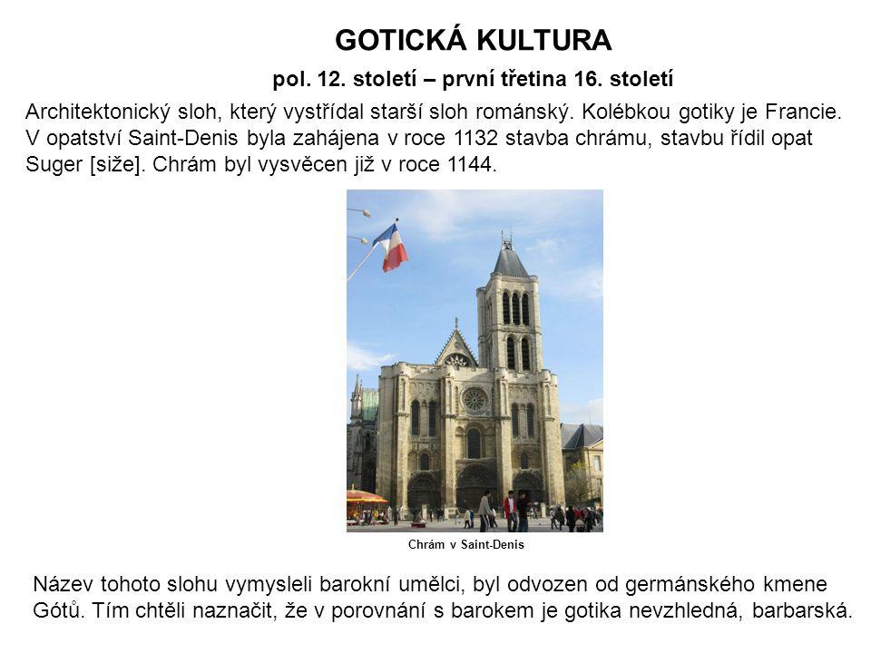GOTICKÁ KULTURA pol. 12. století – první třetina 16. století Architektonický sloh, který vystřídal starší sloh románský. Kolébkou gotiky je Francie. V
