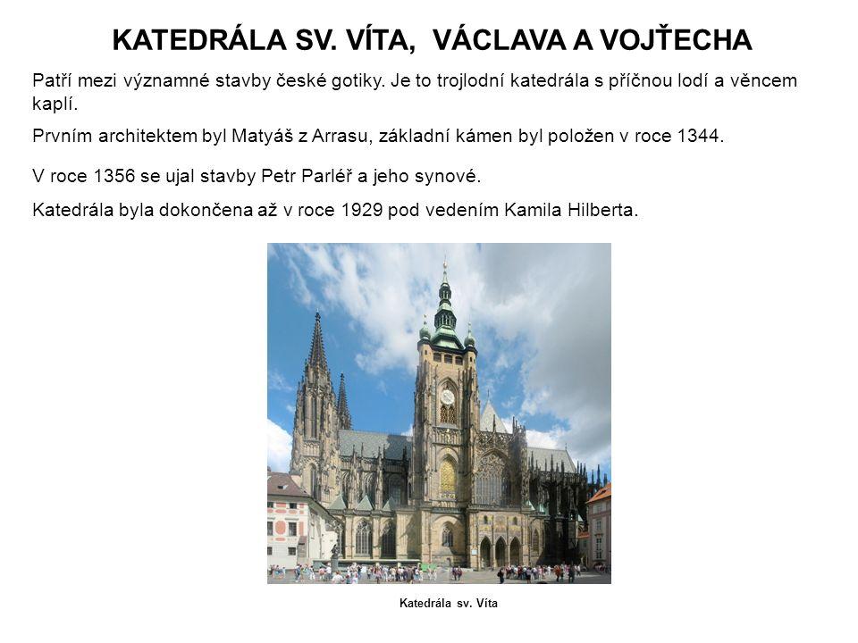 KATEDRÁLA SV. VÍTA, VÁCLAVA A VOJŤECHA Patří mezi významné stavby české gotiky. Je to trojlodní katedrála s příčnou lodí a věncem kaplí. Prvním archit
