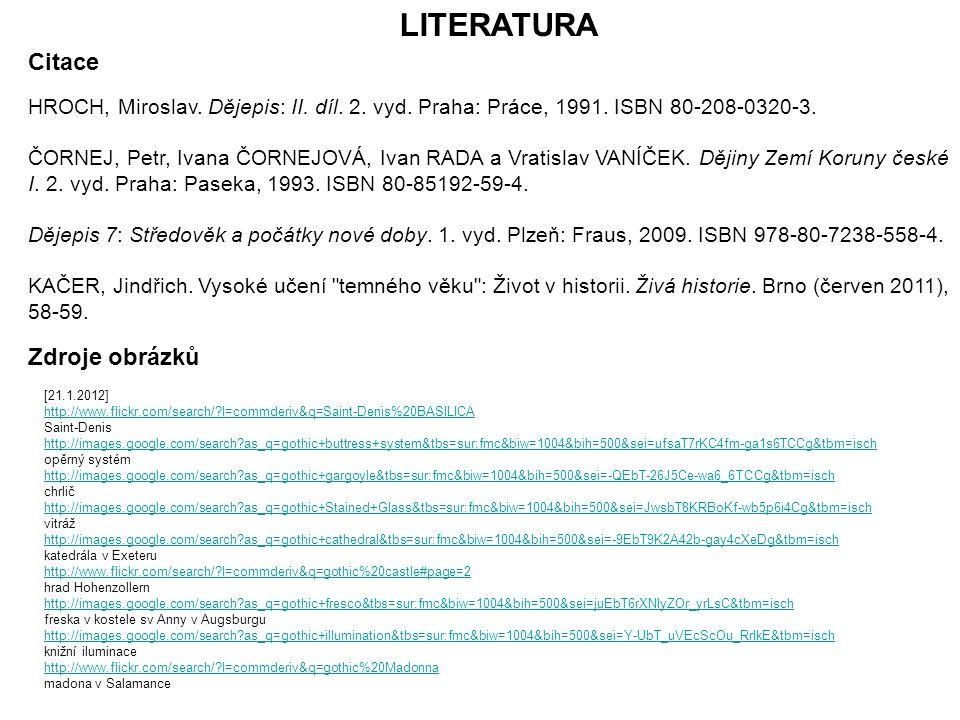 LITERATURA HROCH, Miroslav. Dějepis: II. díl. 2. vyd. Praha: Práce, 1991. ISBN 80-208-0320-3. ČORNEJ, Petr, Ivana ČORNEJOVÁ, Ivan RADA a Vratislav VAN