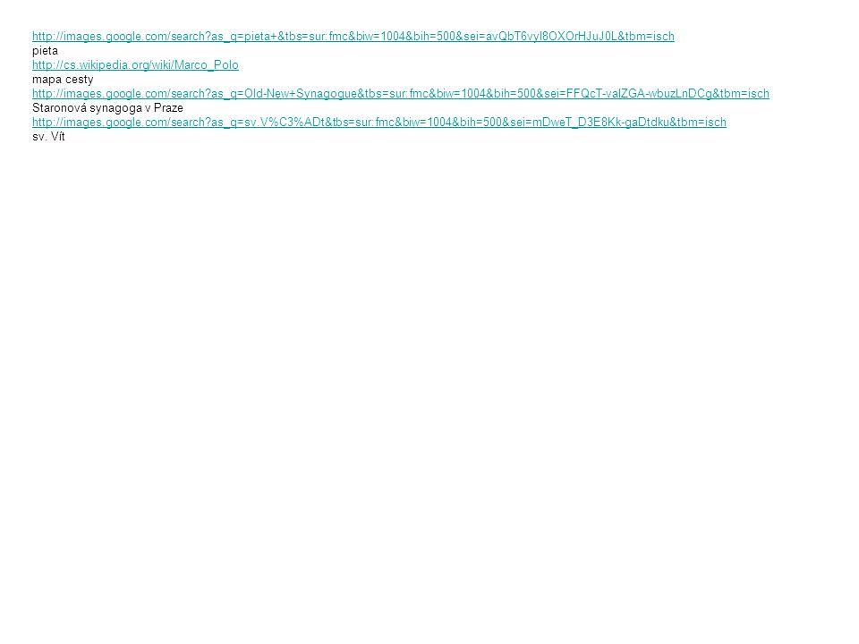 http://images.google.com/search?as_q=pieta+&tbs=sur:fmc&biw=1004&bih=500&sei=avQbT6vyI8OXOrHJuJ0L&tbm=isch pieta http://cs.wikipedia.org/wiki/Marco_Po