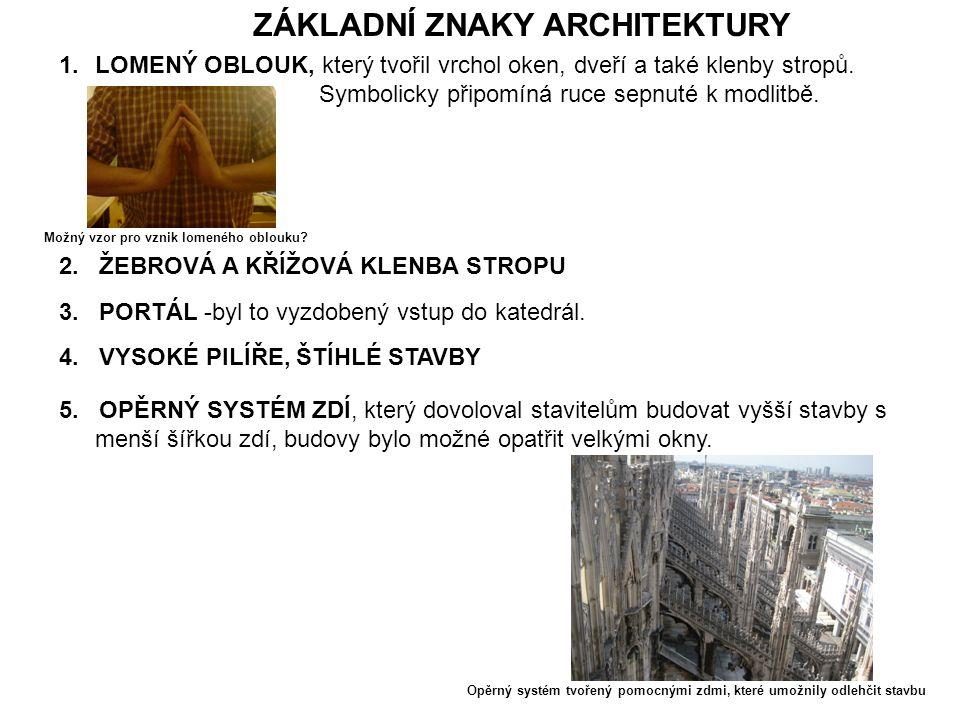 ZÁKLADNÍ ZNAKY ARCHITEKTURY 1.LOMENÝ OBLOUK, který tvořil vrchol oken, dveří a také klenby stropů. Symbolicky připomíná ruce sepnuté k modlitbě. 2. ŽE