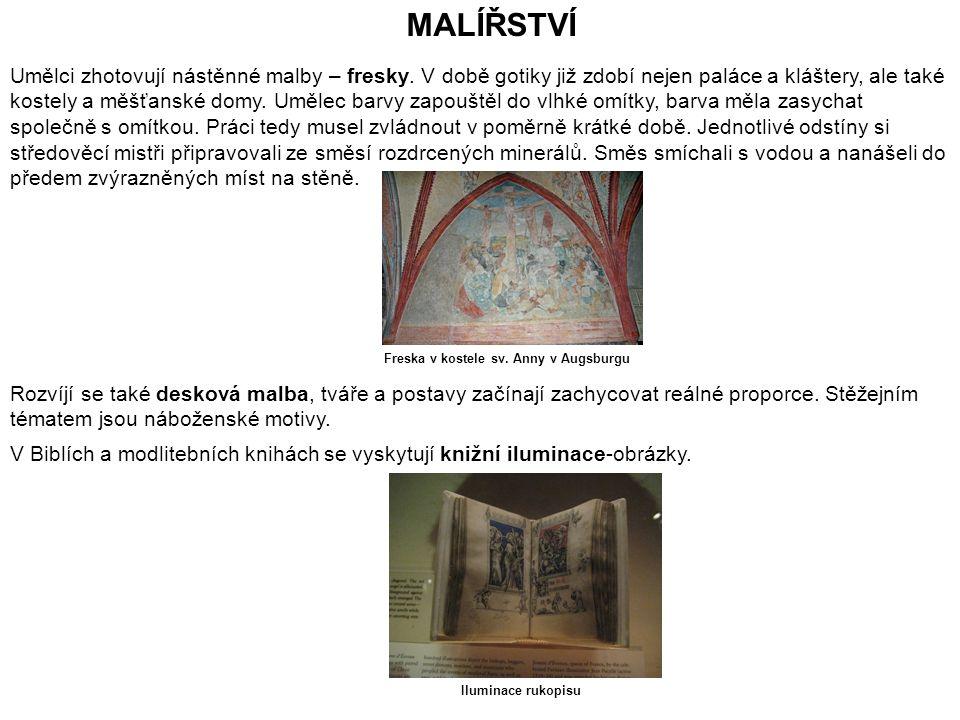 MALÍŘSTVÍ Umělci zhotovují nástěnné malby – fresky. V době gotiky již zdobí nejen paláce a kláštery, ale také kostely a měšťanské domy. Umělec barvy z