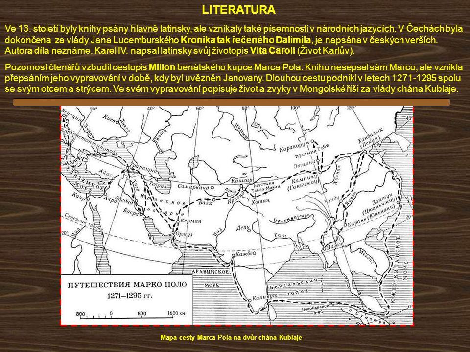 LITERATURA Ve 13. století byly knihy psány hlavně latinsky, ale vznikaly také písemnosti v národních jazycích. V Čechách byla dokončena za vlády Jana