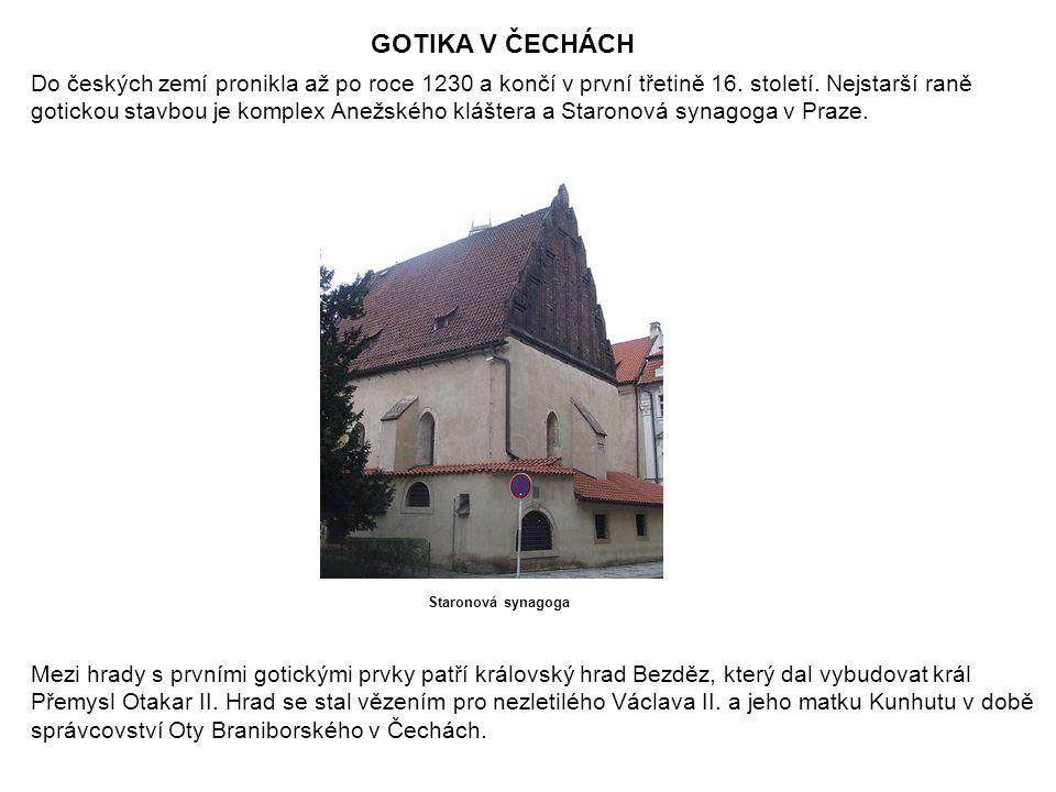 GOTIKA V ČECHÁCH Do českých zemí pronikla až po roce 1230 a končí v první třetině 16. století. Nejstarší raně gotickou stavbou je komplex Anežského kl