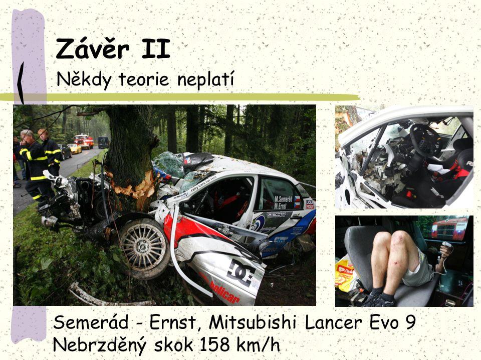 Závěr II Někdy teorie neplatí Semerád - Ernst, Mitsubishi Lancer Evo 9 Nebrzděný skok 158 km/h