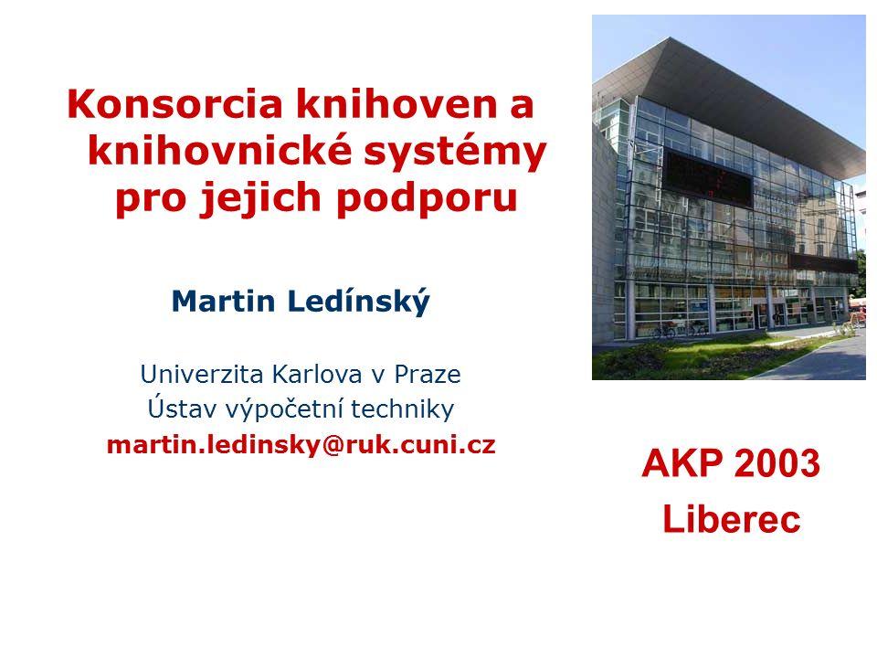 Konsorcia knihoven a knihovnické systémy pro jejich podporu Martin Ledínský Univerzita Karlova v Praze Ústav výpočetní techniky martin.ledinsky@ruk.cu