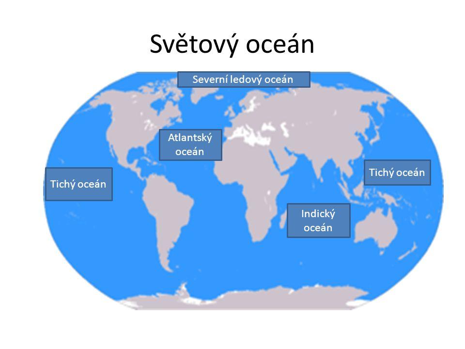 Světový oceán Tichý oceán Atlantský oceán Indický oceán Tichý oceán Severní ledový oceán