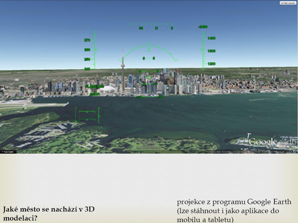 projekce z programu Google Earth (lze stáhnout i jako aplikace do mobilu a tabletu) Jaké město se nachází v 3D modelaci