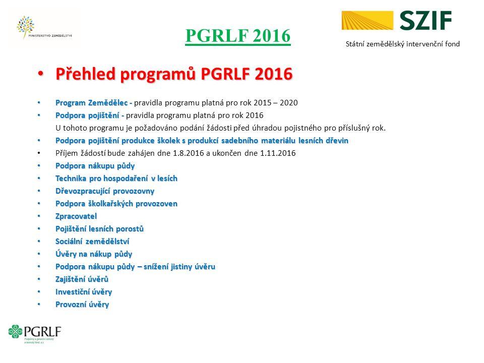 PGRLF 2016 Přehled programů PGRLF 2016 Přehled programů PGRLF 2016 Program Zemědělec - Program Zemědělec - pravidla programu platná pro rok 2015 – 202