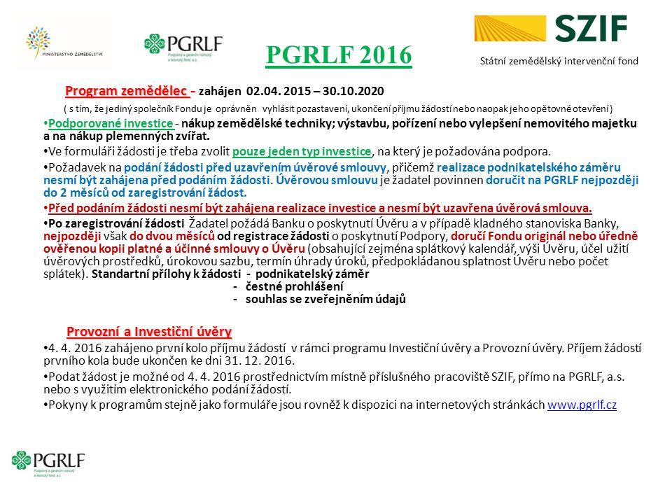 PGRLF 2016 Program zemědělec - Program zemědělec - zahájen 02.04. 2015 – 30.10.2020 ( s tím, že jediný společník Fondu je oprávněn vyhlásit pozastaven