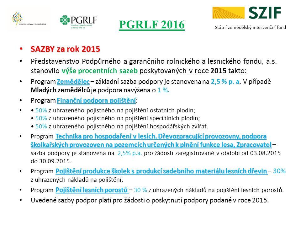 PGRLF 2016 SAZBY za rok 2015 SAZBY za rok 2015 Představenstvo Podpůrného a garančního rolnického a lesnického fondu, a.s. stanovilo výše procentních s