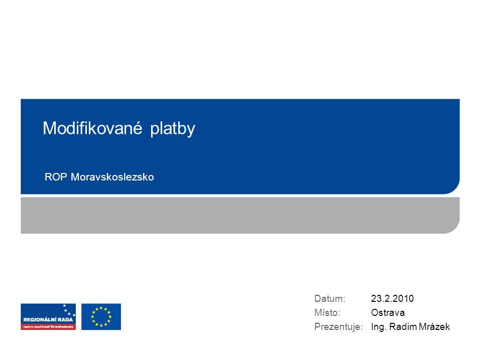 Modifikované platby ROP Moravskoslezsko Datum: Místo: Prezentuje: 23.2.2010 Ostrava Ing.