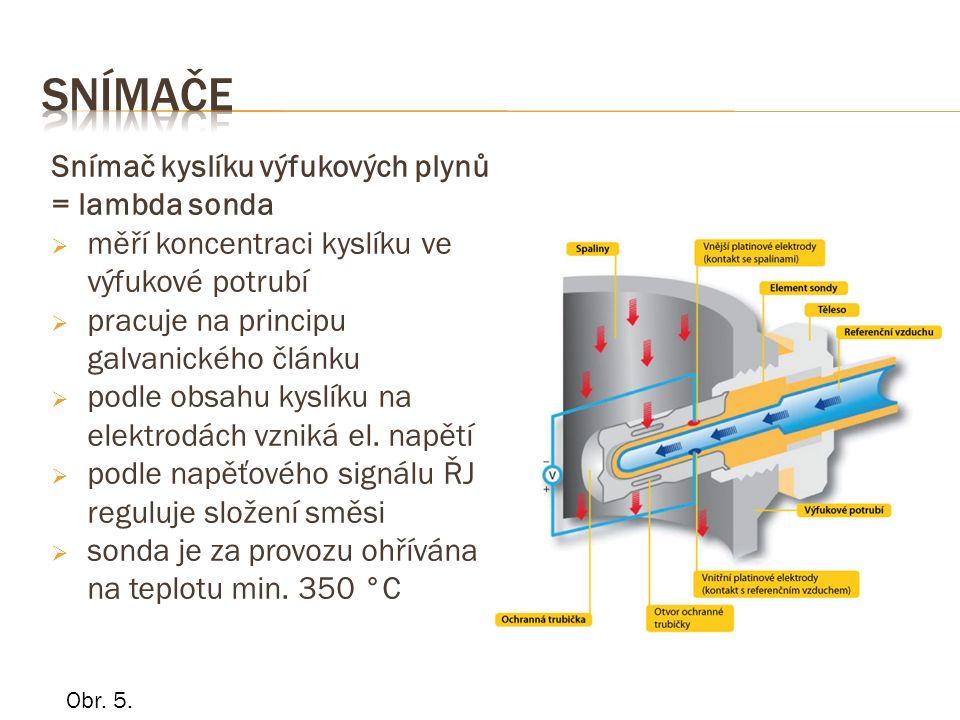 Snímač kyslíku výfukových plynů = lambda sonda  měří koncentraci kyslíku ve výfukové potrubí  pracuje na principu galvanického článku  podle obsahu