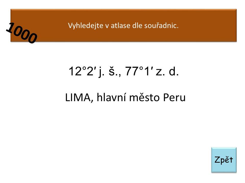 Zpět Vyhledejte v atlase dle souřadnic. 1000 LIMA, hlavní město Peru 12°2′ j. š., 77°1′ z. d.
