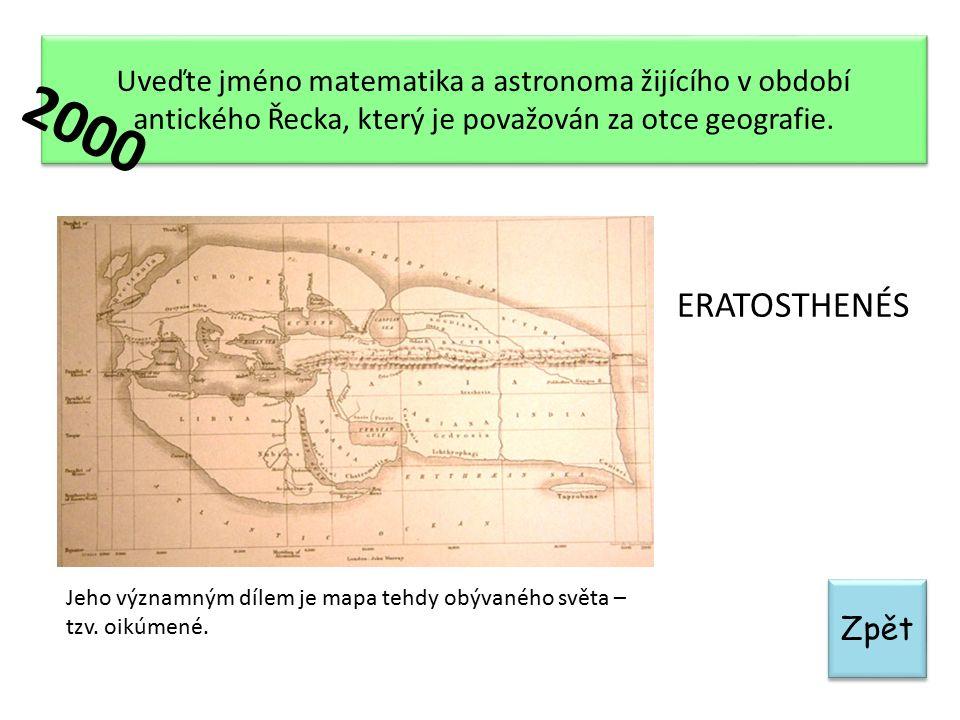 Zpět Uveďte jméno matematika a astronoma žijícího v období antického Řecka, který je považován za otce geografie. Jeho významným dílem je mapa tehdy o