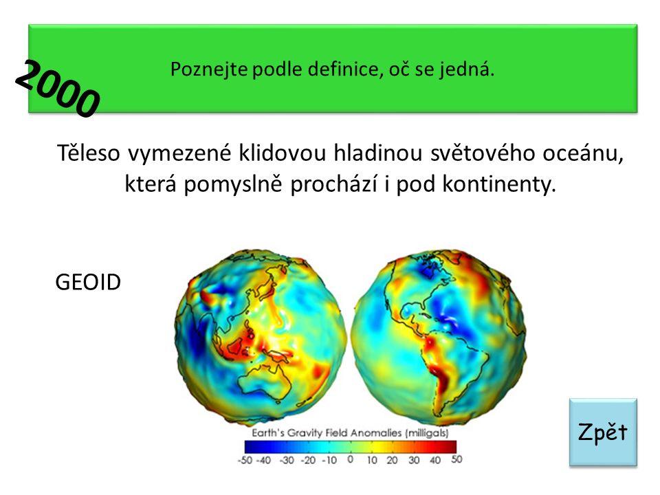 Zpět Poznejte podle definice, oč se jedná. Těleso vymezené klidovou hladinou světového oceánu, která pomyslně prochází i pod kontinenty. GEOID 2000