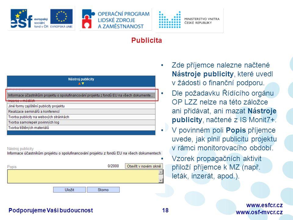 Publicita 18 www.esfcr.cz www.osf-mvcr.cz Podporujeme Vaši budoucnost Zde příjemce nalezne načtené Nástroje publicity, které uvedl v žádosti o finanční podporu.