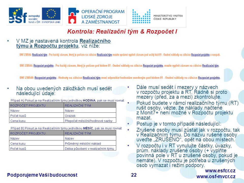 Kontrola: Realizační tým & Rozpočet I V MZ je nastavená kontrola Realizačního týmu a Rozpočtu projektu, viz níže: Na obou uvedených záložkách musí sedět následující údaje: Dále musí sedět i mezery v názvech v rozpočtu projektu a RT.
