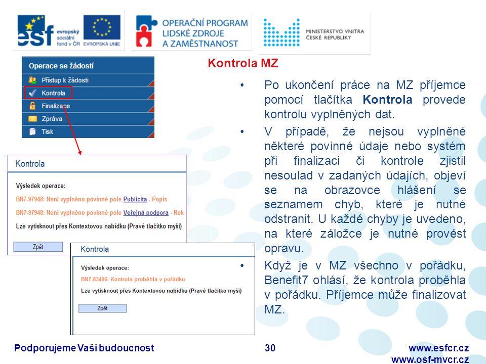 Kontrola MZ 30Podporujeme Vaši budoucnostwww.esfcr.cz www.osf-mvcr.cz Po ukončení práce na MZ příjemce pomocí tlačítka Kontrola provede kontrolu vyplněných dat.