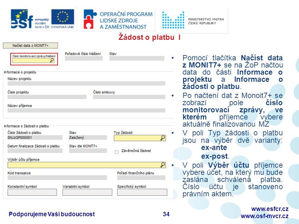 34Podporujeme Vaši budoucnost www.esfcr.cz www.osf-mvcr.cz Pomocí tlačítka Načíst data z MONIT7+ se na ŽoP načtou data do části Informace o projektu a Informace o žádosti o platbu.