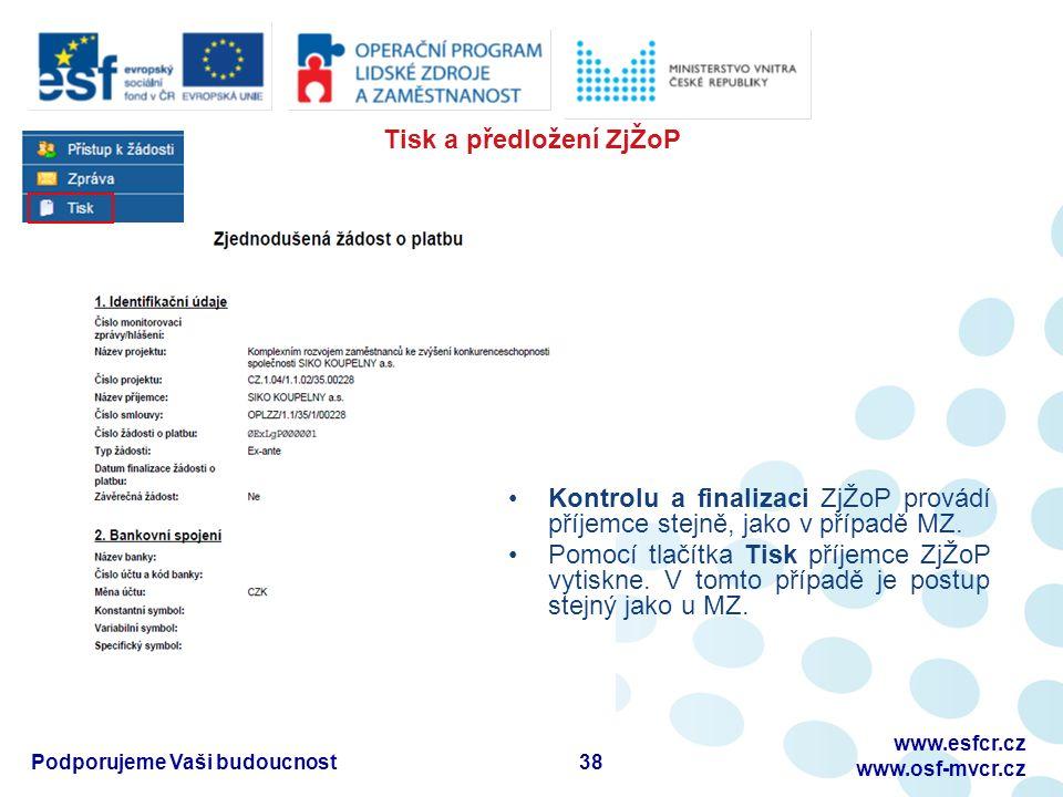 Tisk a předložení ZjŽoP 38 www.esfcr.cz www.osf-mvcr.cz Podporujeme Vaši budoucnost Kontrolu a finalizaci ZjŽoP provádí příjemce stejně, jako v případě MZ.