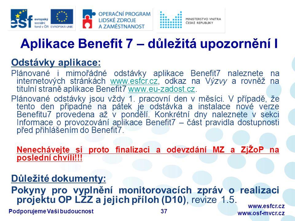 Aplikace Benefit 7 – důležitá upozornění I Odstávky aplikace: Plánované i mimořádné odstávky aplikace Benefit7 naleznete na internetových stránkách www.esfcr.cz, odkaz na Výzvy a rovněž na titulní straně aplikace Benefit7 www.eu-zadost.cz.www.esfcr.czwww.eu-zadost.cz Plánované odstávky jsou vždy 1.