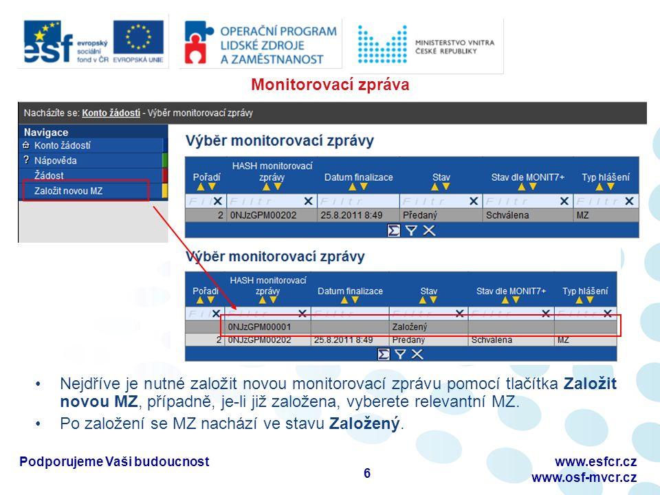 Monitorovací zpráva Nejdříve je nutné založit novou monitorovací zprávu pomocí tlačítka Založit novou MZ, případně, je-li již založena, vyberete relevantní MZ.