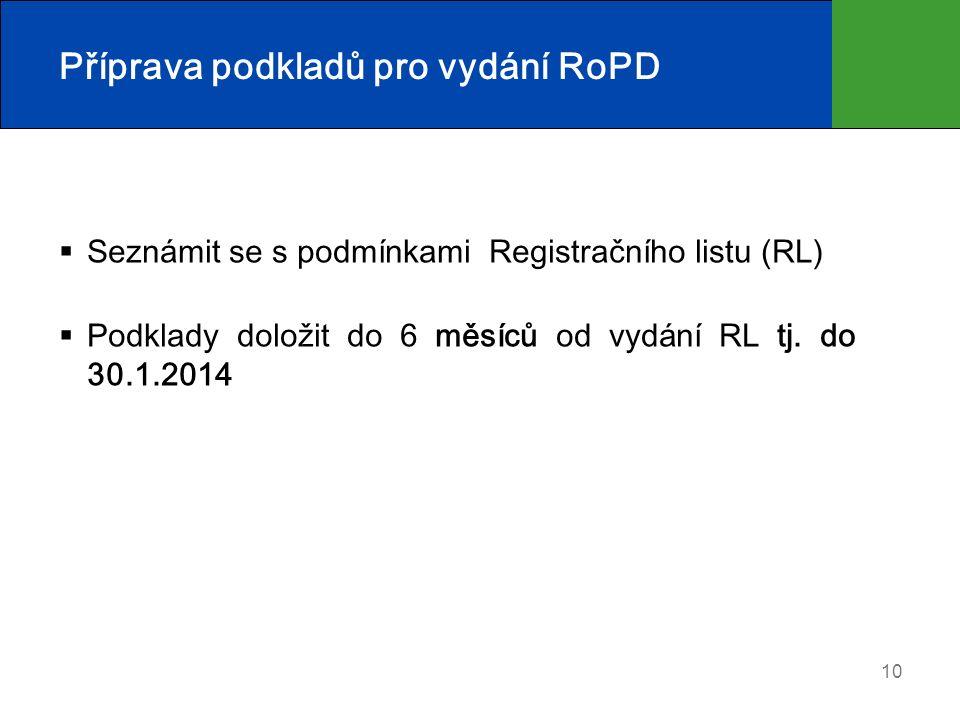 10 Příprava podkladů pro vydání RoPD  Seznámit se s podmínkami Registračního listu (RL)  Podklady doložit do 6 měsíců od vydání RL tj.