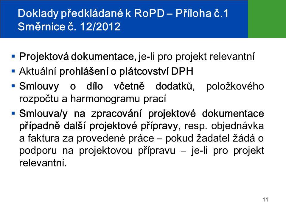 11 Doklady předkládané k RoPD – Příloha č.1 Směrnice č. 12/2012  Projektová dokumentace, je-li pro projekt relevantní  Aktuální prohlášení o plátcov