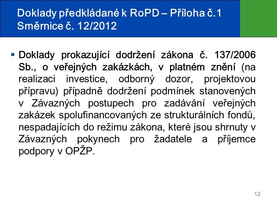 12 Doklady předkládané k RoPD – Příloha č.1 Směrnice č. 12/2012  Doklady prokazující dodržení zákona č. 137/2006 Sb., o veřejných zakázkách, v platné