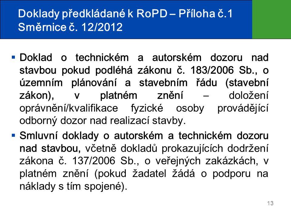 13 Doklady předkládané k RoPD – Příloha č.1 Směrnice č. 12/2012  Doklad o technickém a autorském dozoru nad stavbou pokud podléhá zákonu č. 183/2006