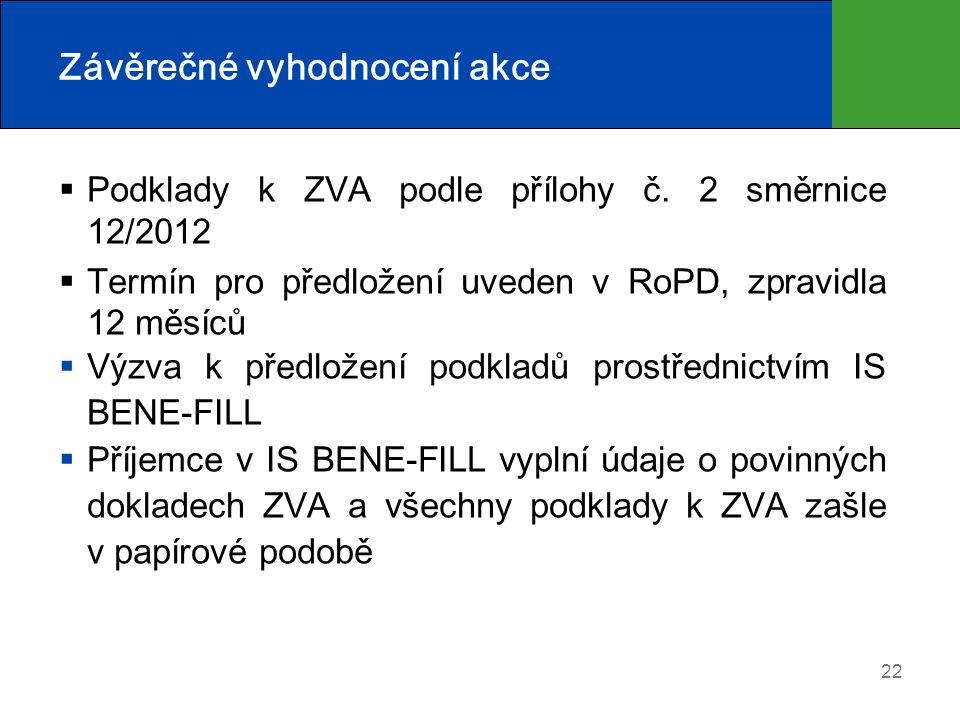 22 Závěrečné vyhodnocení akce  Podklady k ZVA podle přílohy č. 2 směrnice 12/2012  Termín pro předložení uveden v RoPD, zpravidla 12 měsíců  Výzva