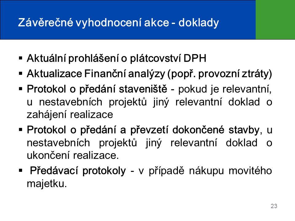 23 Závěrečné vyhodnocení akce - doklady  Aktuální prohlášení o plátcovství DPH  Aktualizace Finanční analýzy (popř. provozní ztráty)  Protokol o př