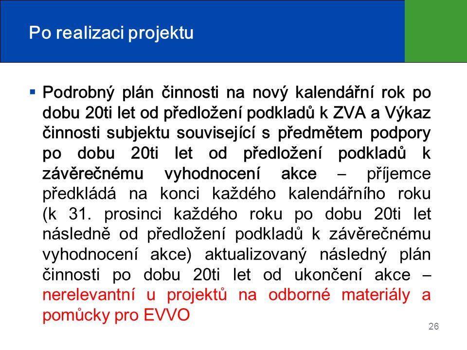 26 Po realizaci projektu  Podrobný plán činnosti na nový kalendářní rok po dobu 20ti let od předložení podkladů k ZVA a Výkaz činnosti subjektu souvi